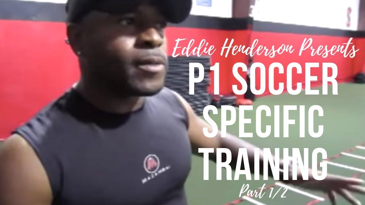 P1 Soccer Specific Training With Eddie Henderson (Part 1/2)