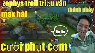 Liên Quân Mobile _ Zephys Troll Triệu Vân Cay Cú Không Nhịn Được Cười | Thánh Troll Tái Xuất