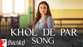Khol De Par – Arijit Singh – Hichki