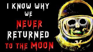 I know why we never returned to the Moon | Scary Stories | Creepypasta | Nosleep