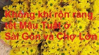Không khí rộn ràng tết Mậu Tuất ở Sài Gòn và Chợ Lớn   **NEW**