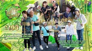 Việt Nam Tươi Đẹp - Tập 103 FULL | Lê Giang khám phá quê hương Vĩnh Long cùng Minh Dũng, Hồng Thanh
