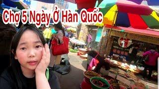 🇰🇷251 || Chợ 5 Ngày Chợ Truyền Thống Ở Hàn Quốc || Gia Đình Việt Hàn