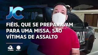 Fiéis, que se preparavam para uma missa, são vítimas de assalto em Fortaleza