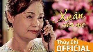 Xuân Của Mẹ | Thùy Chi Official MV | Bài Hát Dành Cho Con Gái Lấy Chồng Xa | Full Version