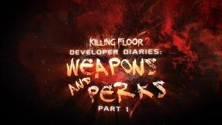 Killing Floor 2 - Developer Diaries 3 - Weapons & Perks Part 1