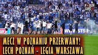 PRZERWANY MECZ W POZNANIU! [LECH - LEGIA] (20.05.2018 r.)