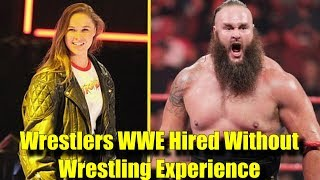 10 Wrestlers WWE Hired WITHOUT WRESTLING EXPERIENCE! - Ronda Rousey, Braun Strowman & More!