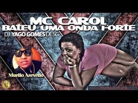 Baixar Mc Carol - Bateu uma onda forte ( Dj Yago gomez ) 2013