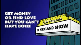 TK Kirkland Show: Get Money or Find Love But You Can't Have Both feat No Limit Larry