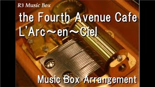 "the Fourth Avenue Cafe/L'Arc~en~Ciel [Music Box] (Anime ""Rurouni Kenshin"" ED)"