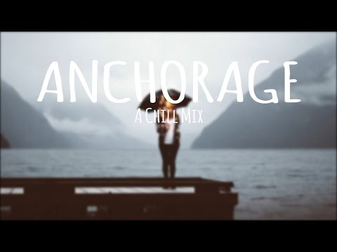 Anchorage // A Chill Mix [Best Of 2016]