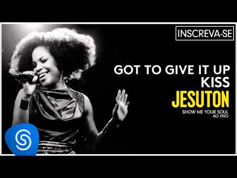 Baixar Jesuton - Got to Give Up/Kiss (Show me Your Soul ao Vivo) [Áudio Oficial]