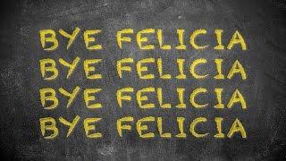 Bye Felicia (Official Lyric Video)
