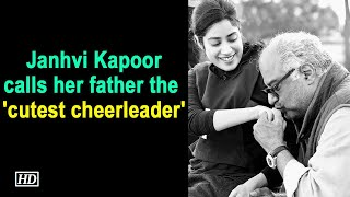Janhvi Kapoor calls her father the 'cutest cheerleader'..