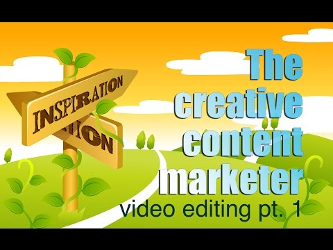 The Creative Content Marketer: Video Editing pt1