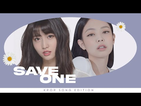 SAVE ONE DROP ONE | kpop song edition