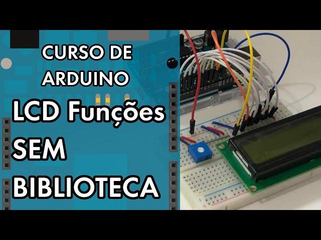 FUNÇÕES PARA LCD SEM BIBLIOTECA | Curso de Arduino #268
