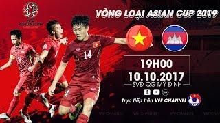 TRỰC TIẾP | Việt Nam vs Campuchia | Vòng loại  bảng C | ASIAN Cup 2019