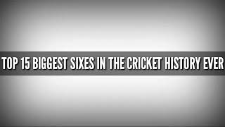Top 15 Biggest Sixes In Cricket History Ever Ever