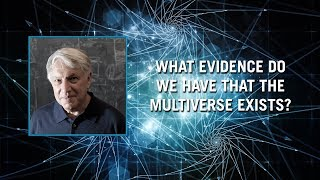 What evidence do we have that the multiverse exists?