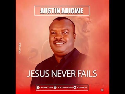 JESUS NEVER FAILS - Austin Adigwe   [@ausglo]