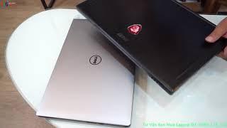Laptop MSI Và Laptop Dell Nên Mua Máy Nào ? MSI Và Dell Máy Nào Bên Hơn ?