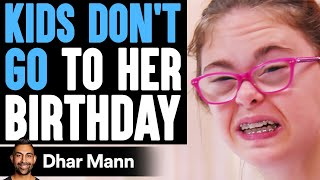 Kids DON'T GO TO Girl's BIRTHDAY, What Happens Is Shocking   Dhar Mann