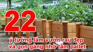 22 ý tưởng làm vườn rau đẹp và gọn gàng nhờ tấm pallet