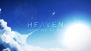 Heaven - Future Bass Mix 2018 | Best of EDM