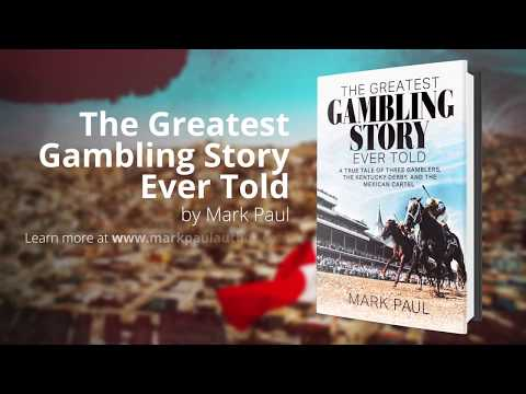 The Greatest Gambling Story Ever Told is a true story by Author, Mark Paul. A best selling book on Amazon, it's a tale of three gamblers, the Kentucky Derby, and the Mexican Cartel. Now Available in Audio Book, eBook, and Print. Visit markpaulauthor.com