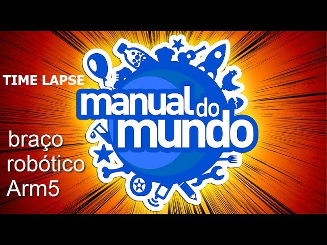 TIME LAPSE - MANUAL DO MUNDO (BRAÇO ROBÓTICO)