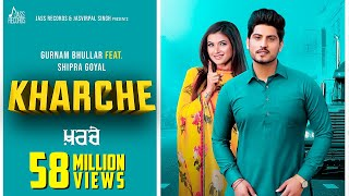 Kharche – Gurnam Bhulla Ft Shipra Goyal