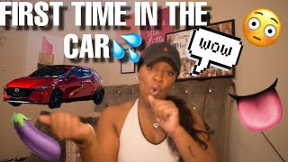 STORYTIME: FIRST TIME IN THE CAR💦🚘