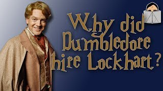 Why did Dumbledore hire Lockhart?!