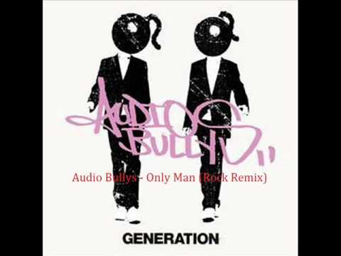 Audio Bullys - Only Man (Rock Remix) JUST THE SONG, NO RADIO STUFF