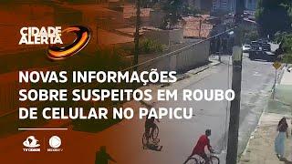 Novas informações sobre suspeitos em roubo de celular no Papicu