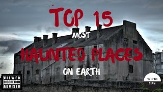 Top 15 Most Haunted Places on Earth!