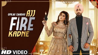 Ajj Fire Kadne – Upkar Sandhu Video HD