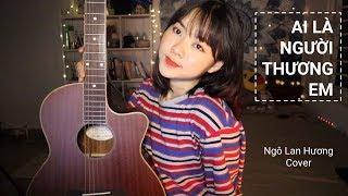 AI LÀ NGƯỜI THƯƠNG EM   QUÂN A.P   Ngô Lan Hương Cover