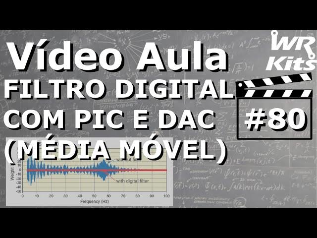 FILTRO DIGITAL COM PIC E DAC | Vídeo Aula #80