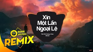 Xin Một Lần Ngoại Lệ (Remix) - Trịnh Đình Quang x Keyo | Bản Remix Cực Căng | Orinn Remix