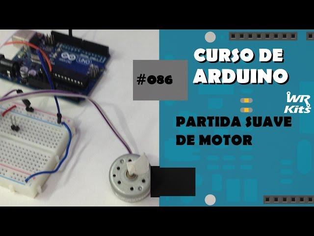 PARTIDA SUAVE PARA MOTOR DC | Curso de Arduino #086