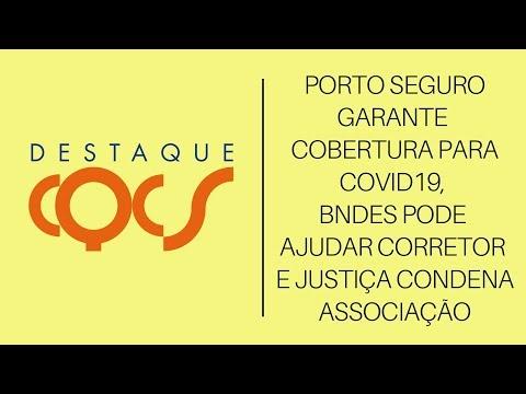 Imagem post: Porto Seguro garante cobertura para Covid-19, BNDES pode ajudar Corretor e Justiça condena associação