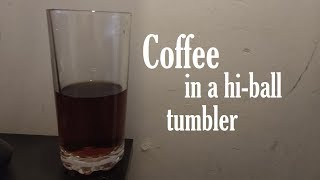Drop Filtered Coffee in a hi-ball tumbler