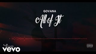 GOVANA - ALL OF IT (OFFICIAL AUDIO)