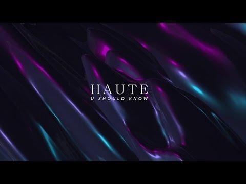 HAUTE - U SHOULD KNOW
