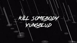 kill somebody - yungblud lyrics