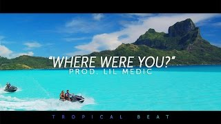 'Where Were You?' -  Melodic Tropical Pop Beat Instrumental 2018