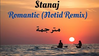 Stanaj - Romantic {NOTD Remix} (مترجمة)